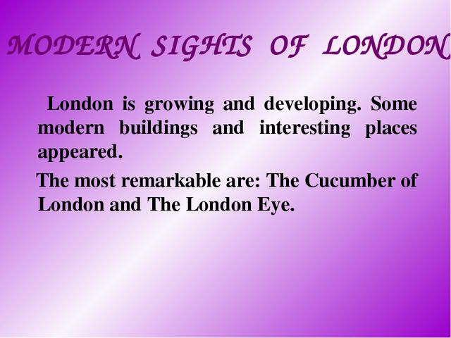 MODERN SIGHTS OF LONDON London is growing and developing. Some modern buildin...