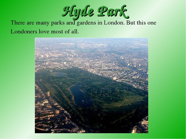 Hyde Park There are many parks and gardens in London. But this one Londoners...