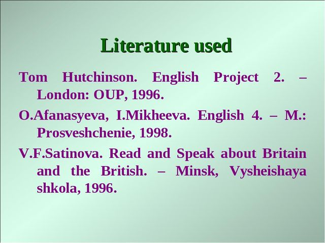Literature used Tom Hutchinson. English Project 2. – London: OUP, 1996. O.Afa...