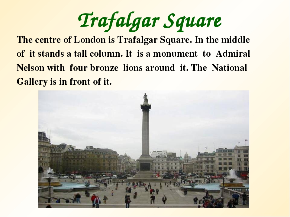 Trafalgar Square The centre of London is Trafalgar Square. In the middle оf i...