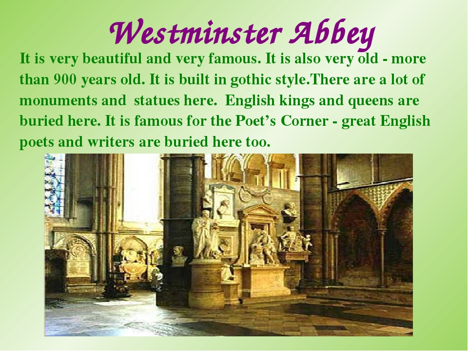 Westminster Abbey It is very beautiful and very famous. It is also very old -...
