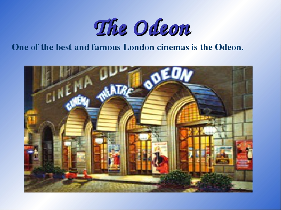 The Odeon One of the best and famous London cinemas is the Odeon.