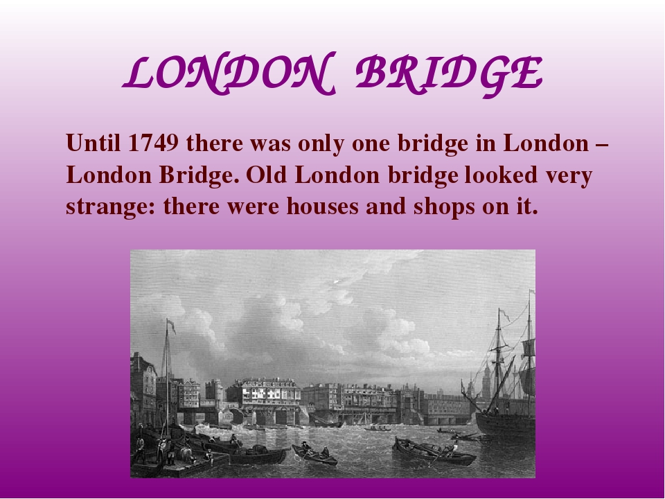 LONDON BRIDGE Until 1749 there was only one bridge in London – London Bridge....