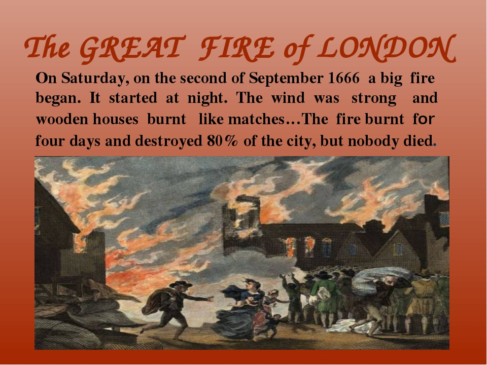 The GREAT FIRE of LONDON On Saturday, on the second of September 1666 a big f...