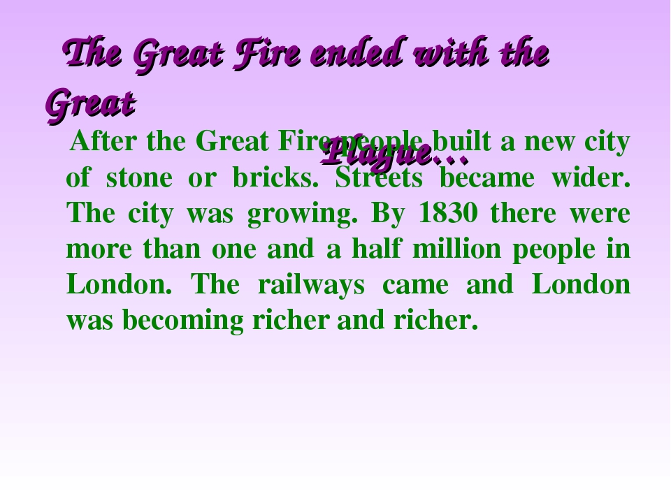 The Great Fire ended with the Great Plague… After the Great Fire people buil...