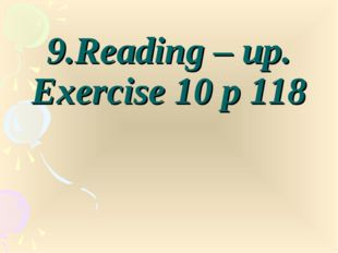 9.Reading – up. Exercise 10 p 118