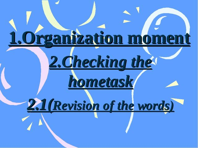 1.Organization moment 2.Checking the hometask 2.1(Revision of the words)
