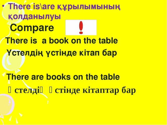 There is\are құрылымының қолданылуы Compare There is a book on the table Үсте...