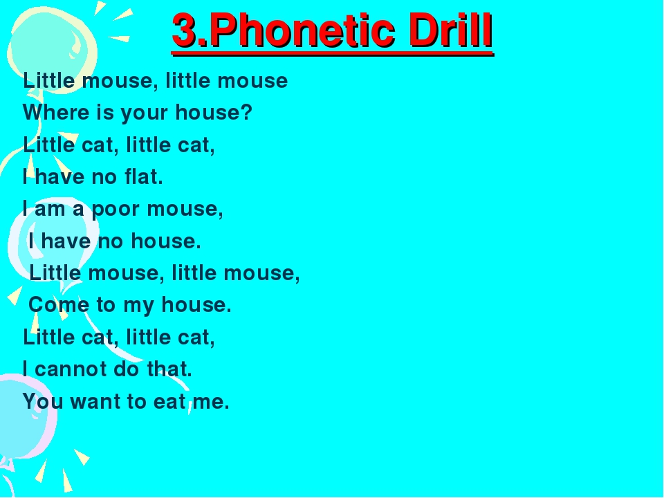 3.Phonetic Drill Little mouse, little mouse Where is your house? Little cat,...