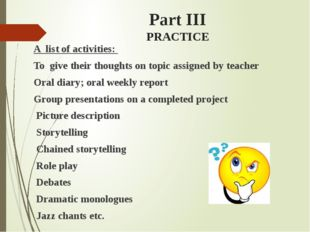 Part III PRACTICE A list of activities: To give their thoughts on topic assig