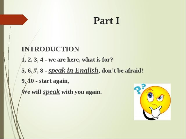 Part I INTRODUCTION 1, 2, 3, 4 - we are here, what is for? 5, 6, 7, 8 - speak...