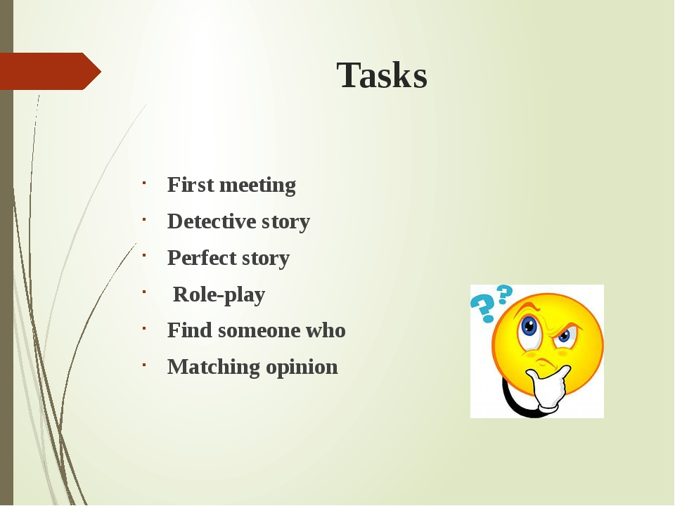 Tasks First meeting Detective story Perfect story Role-play Find someone who...
