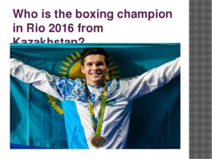 Who is the boxing champion in Rio 2016 from Kazakhstan?