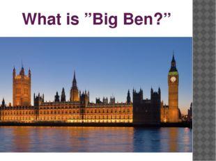 """What is """"Big Ben?"""""""