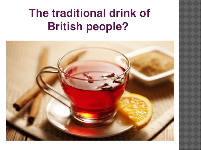 The traditional drink of British people?