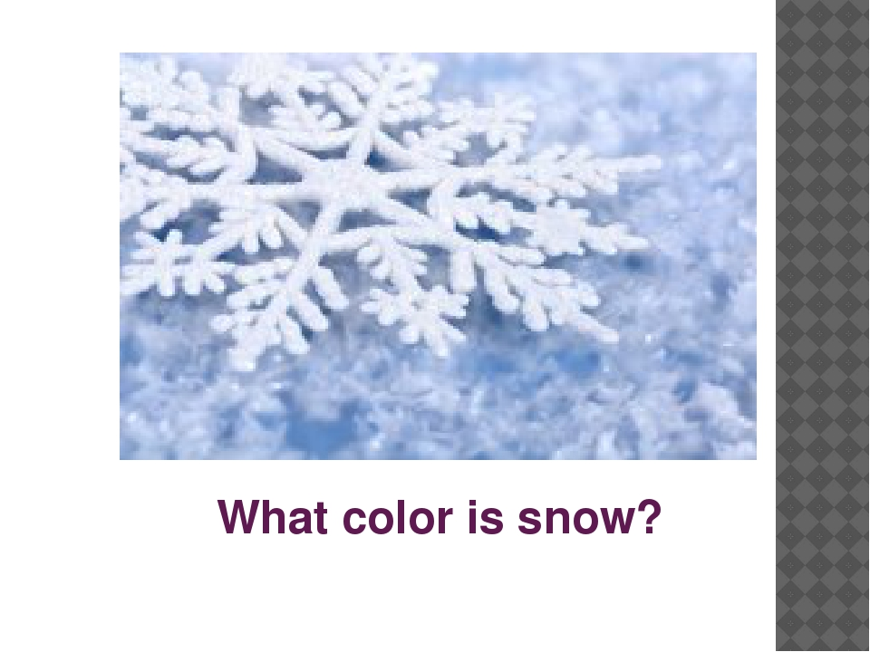 What color is snow?