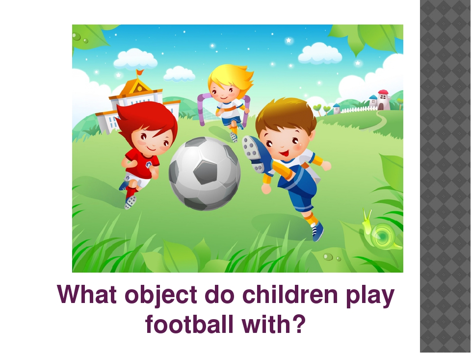 What object do children play football with?