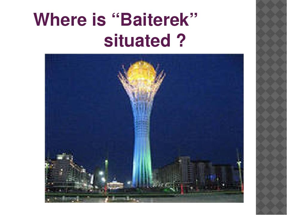 "Where is ""Baiterek"" situated ?"