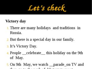 Let's check Victory day There are many holidays and traditions in Russia. But
