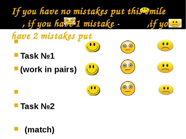 If you have no mistakes put this smile , if you have 1 mistake - ,if you have...