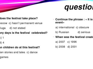 questions Where does the festival take place? a) in Moscow c) hasn't permanen
