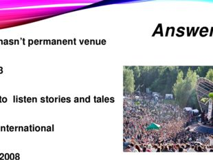 Answers c - hasn't permanent venue b - 3 3. a - to listen stories and tales a