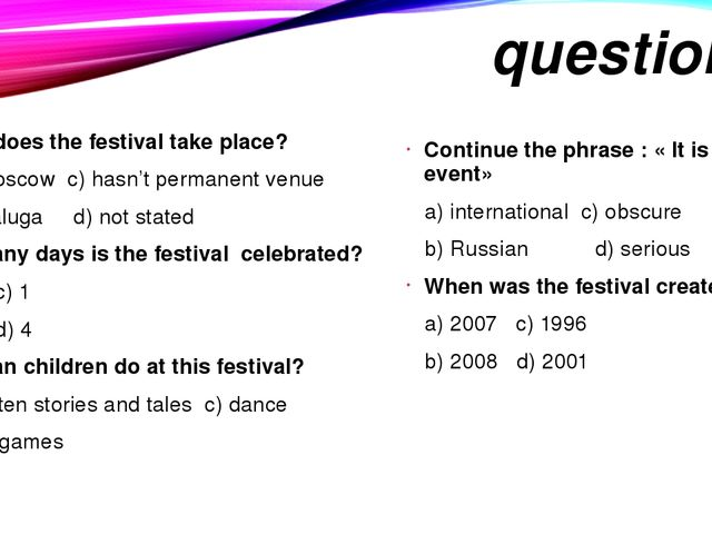 questions Where does the festival take place? a) in Moscow c) hasn't permanen...