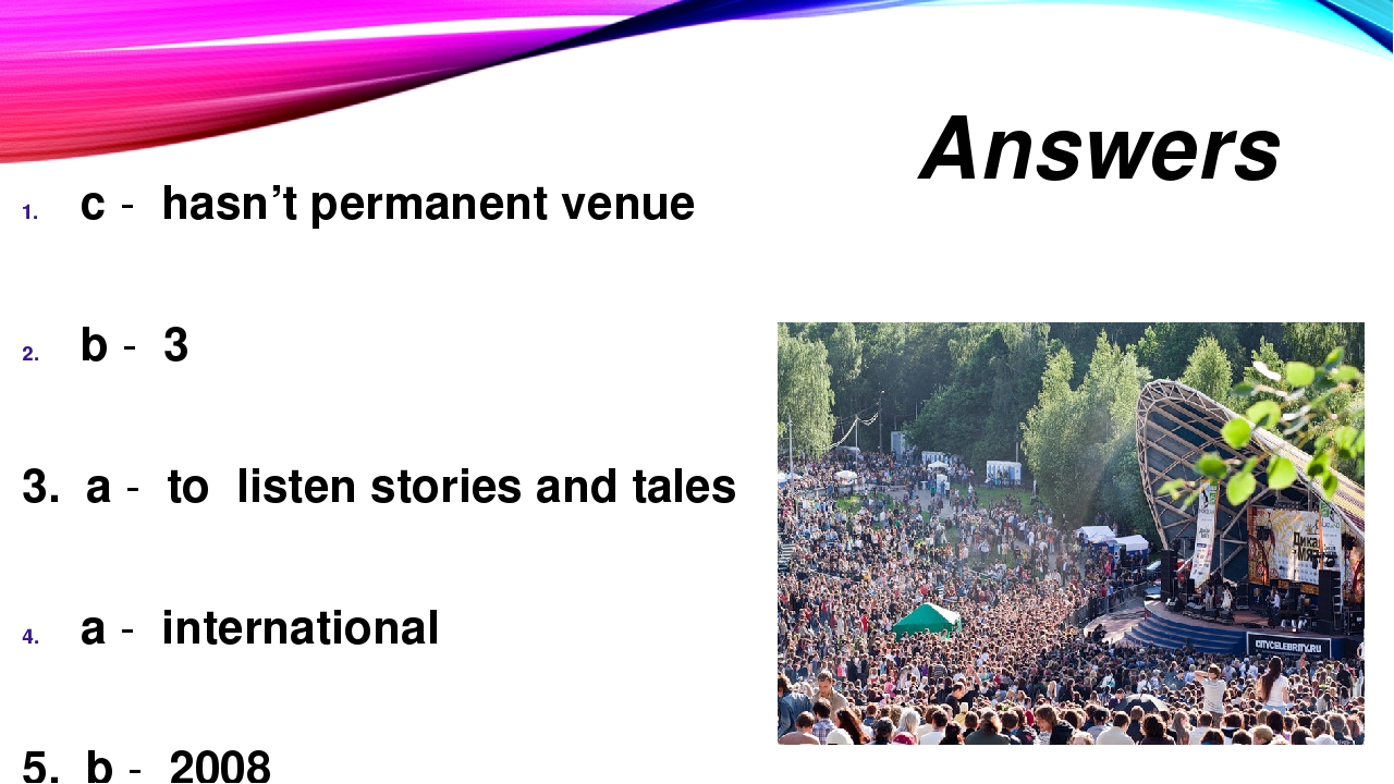 Answers c - hasn't permanent venue b - 3 3. a - to listen stories and tales a...