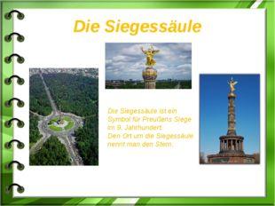 Die Siegessäule Die Siegessäule ist ein Symbol für Preußens Siege im 9. Jahrh