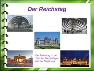 Der Reichstag Der Reichstag ist der Sitz des Bundestages und der Regierung.