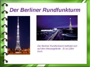 Der Berliner Rundfunkturm Der Berliner Rundfunkturm befindet sich auf dem Mes