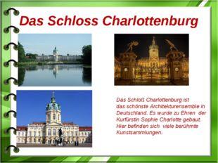 Das Schloss Charlottenburg Das Schloß Charlottenburg ist das schönste Archite