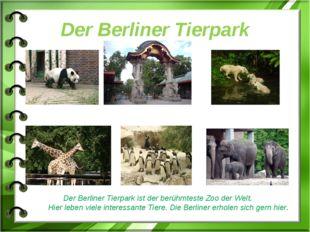 Der Berliner Tierpark Der Berliner Tierpark ist der berühmteste Zoo der Welt.