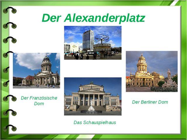 Der Alexanderplatz Der Französische Dom Der Berliner Dom Das Schauspielhaus