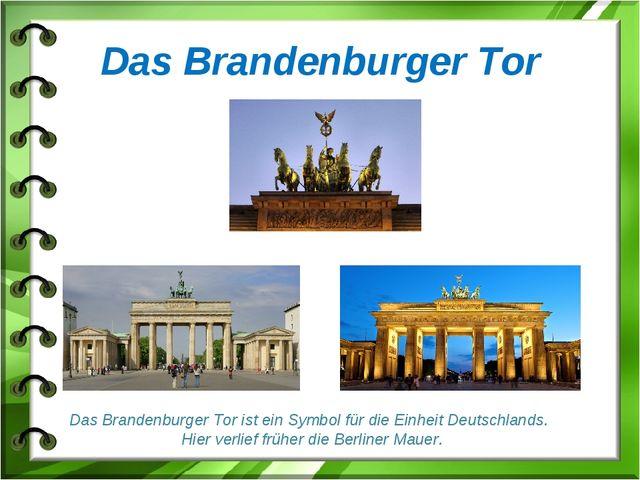 Das Brandenburger Tor Das Brandenburger Tor ist ein Symbol für die Einheit De...