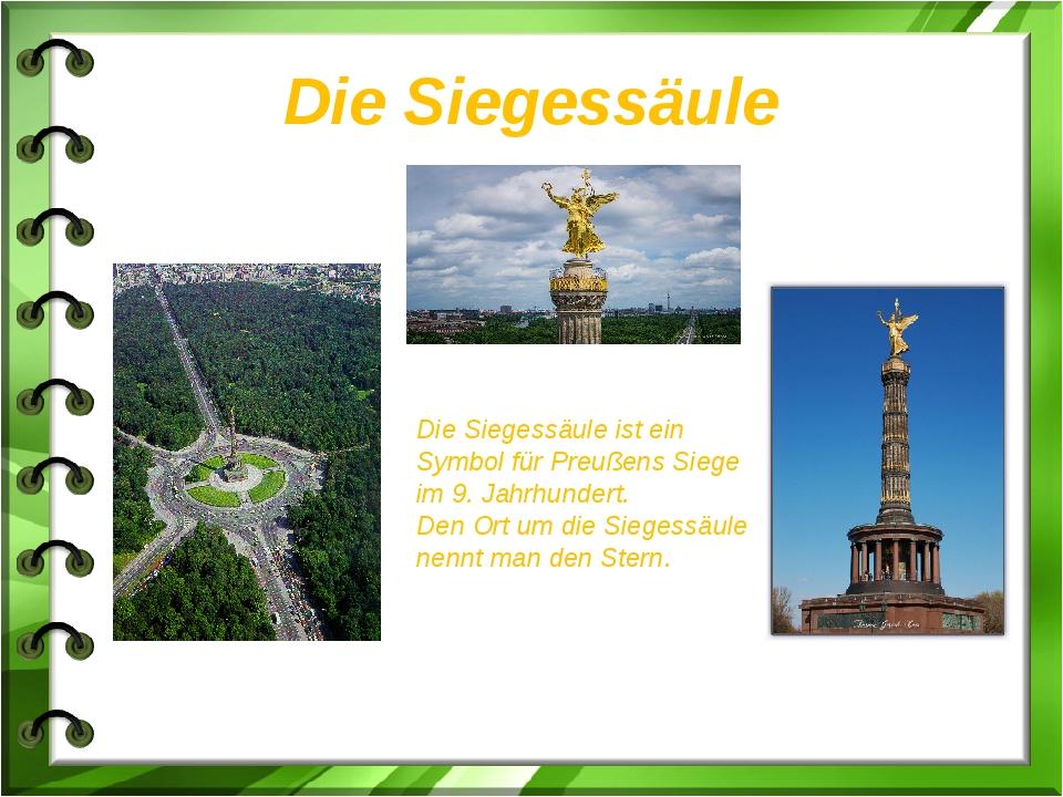 Die Siegessäule Die Siegessäule ist ein Symbol für Preußens Siege im 9. Jahrh...
