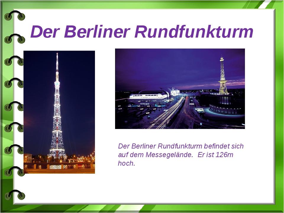 Der Berliner Rundfunkturm Der Berliner Rundfunkturm befindet sich auf dem Mes...