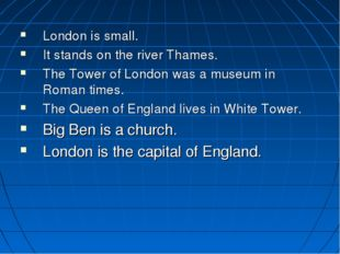 London is small. It stands on the river Thames. The Tower of London was a mus