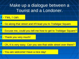 Make up a dialogue between a Tourist and a Londoner. - Yes, I can. - Excuse m