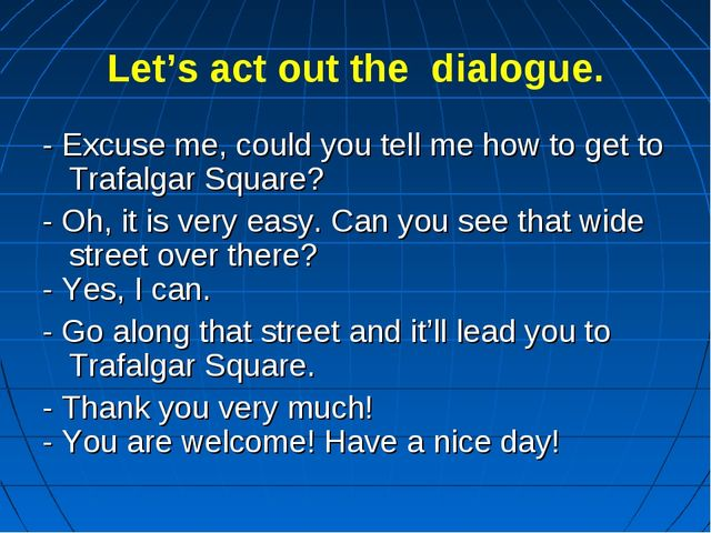 Let's act out the dialogue. - Excuse me, could you tell me how to get to Traf...