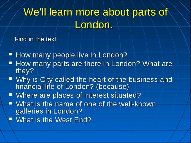 We'll learn more about parts of London. Find in the text. How many people liv...