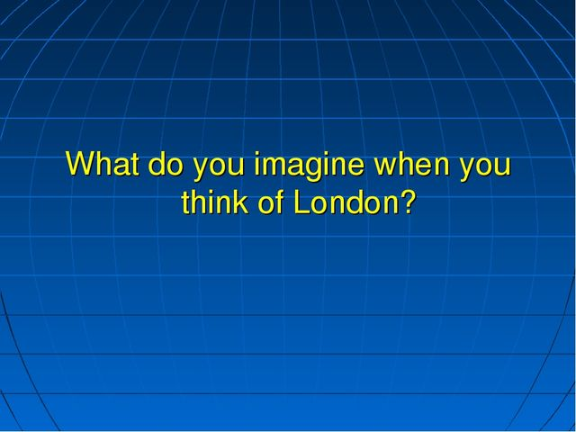 What do you imagine when you think of London?