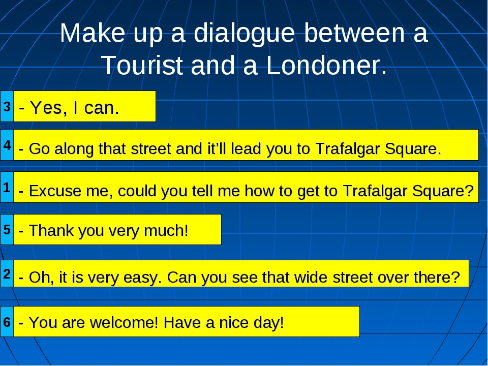 Make up a dialogue between a Tourist and a Londoner. - Yes, I can. - Excuse m...