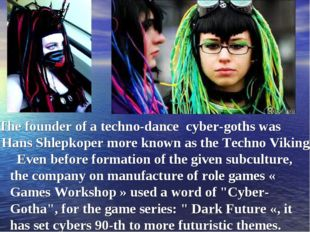 The founder of a techno-dance cyber-goths was Hans Shlepkoper more known as
