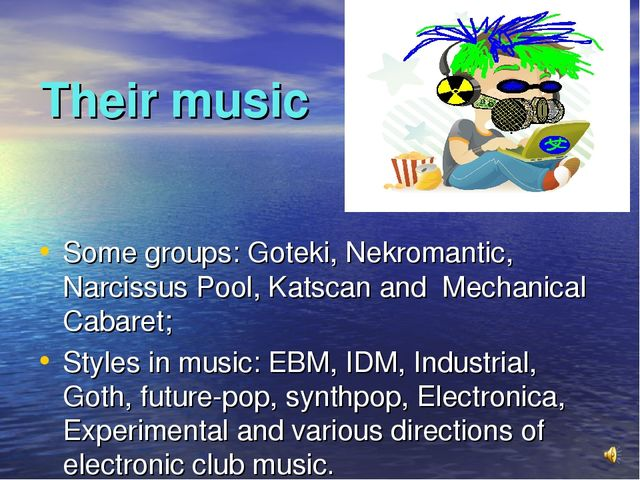 Their music Some groups: Goteki, Nekromantic, Narcissus Pool, Katscan and Mec...