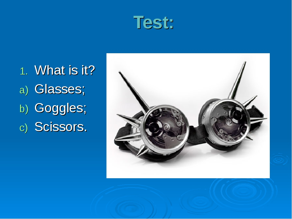 Test: What is it? Glasses; Goggles; Scissors.