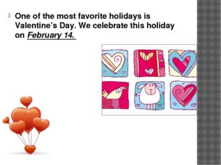 One of the most favorite holidays is Valentine's Day. We celebrate this holid