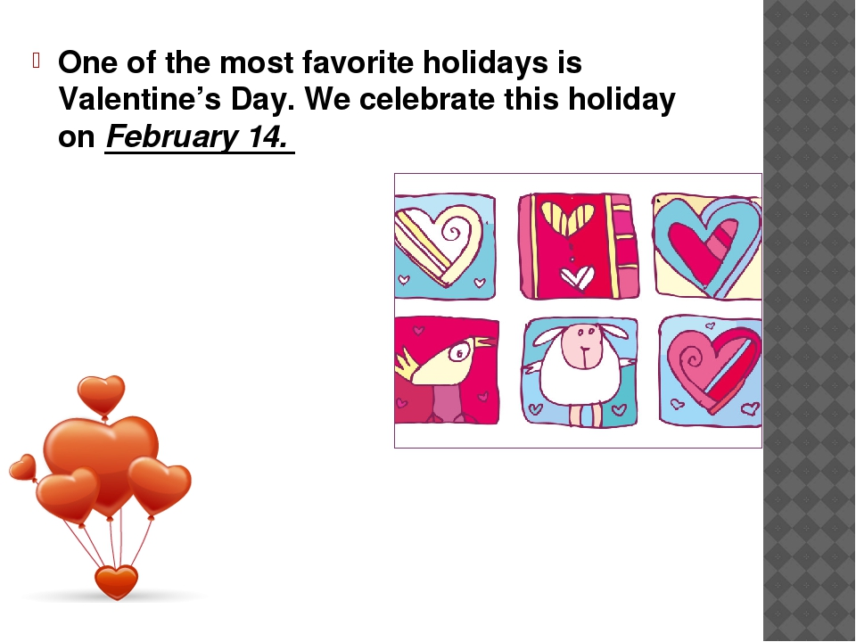 One of the most favorite holidays is Valentine's Day. We celebrate this holid...