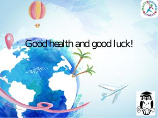 Good health and good luck!