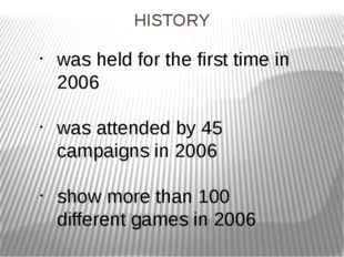 HISTORY was held for the first time in 2006 was attended by 45 campaigns in 2